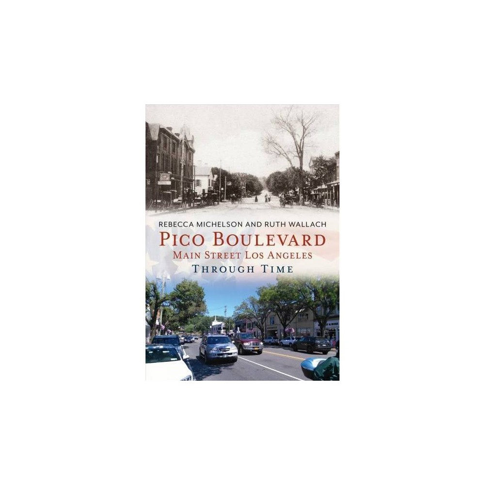 Pico Boulevard : Main Street Los Angeles Through Time - by Rebecca Michelson & Ruth Wallach (Paperback)
