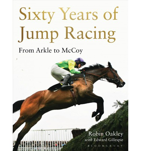 Sixty Years of Jump Racing : From Arkle to Mccoy (Hardcover) (Robin Oakley) - image 1 of 1