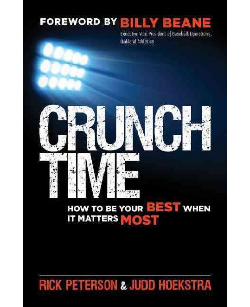 Crunch Time : How to Be Your Best When It Matters Most (Paperback) (Rick Peterson & Judd Hoekstra) - image 1 of 1