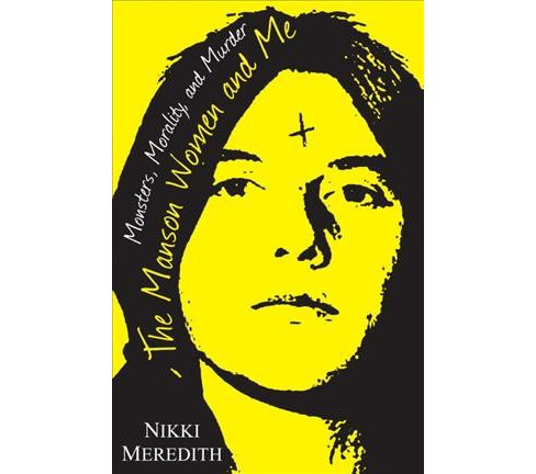 Manson Women and Me : Monsters, Morality, and Murder -  by Nikki Meredith (Hardcover) - image 1 of 1