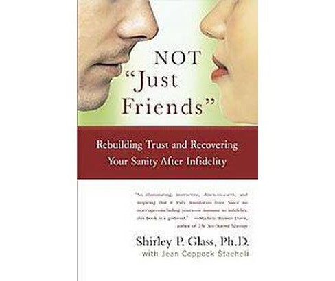 Not Just Friends : Rebuilding Trust and Recovering Your Sanity After Infidelity (Reprint) (Paperback) - image 1 of 1