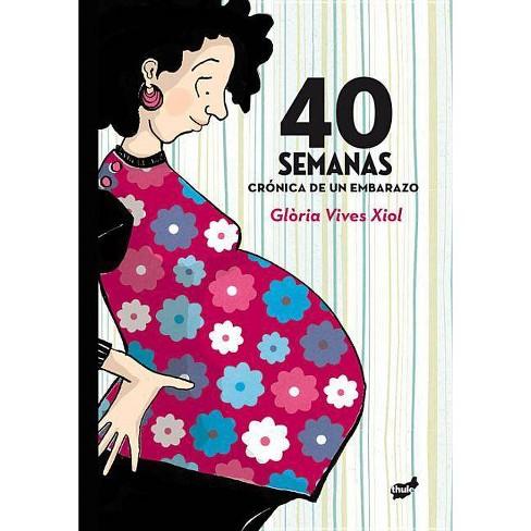 40 Semanas - by  Glaoria Vives Xiol (Hardcover) - image 1 of 1