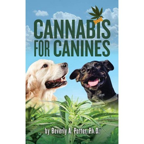 Cannabis for Canines - by  Beverly A Potter (Paperback) - image 1 of 1