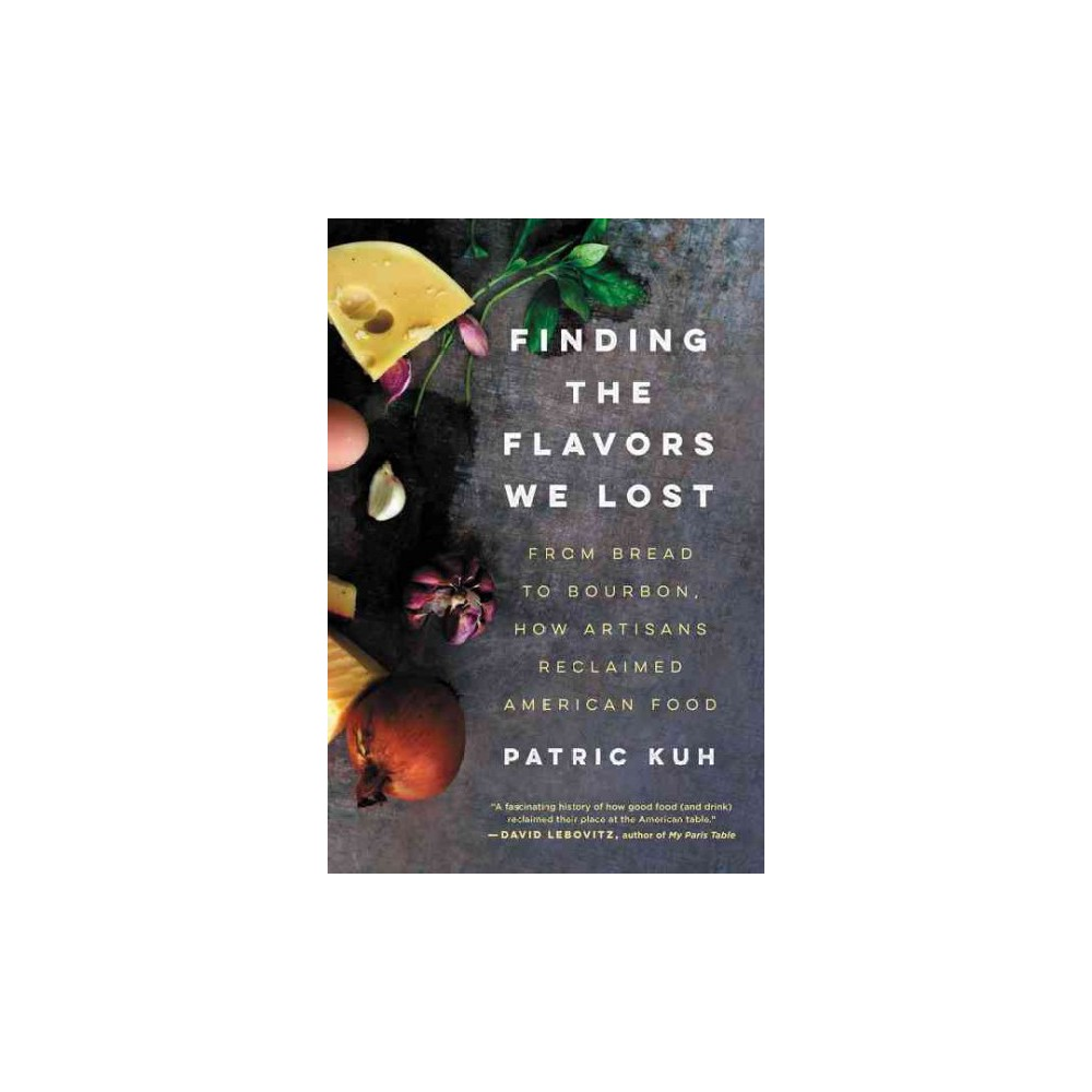 Finding the Flavors We Lost : From Bread to Bourbon, How Artisans Reclaimed American Food (Reprint)