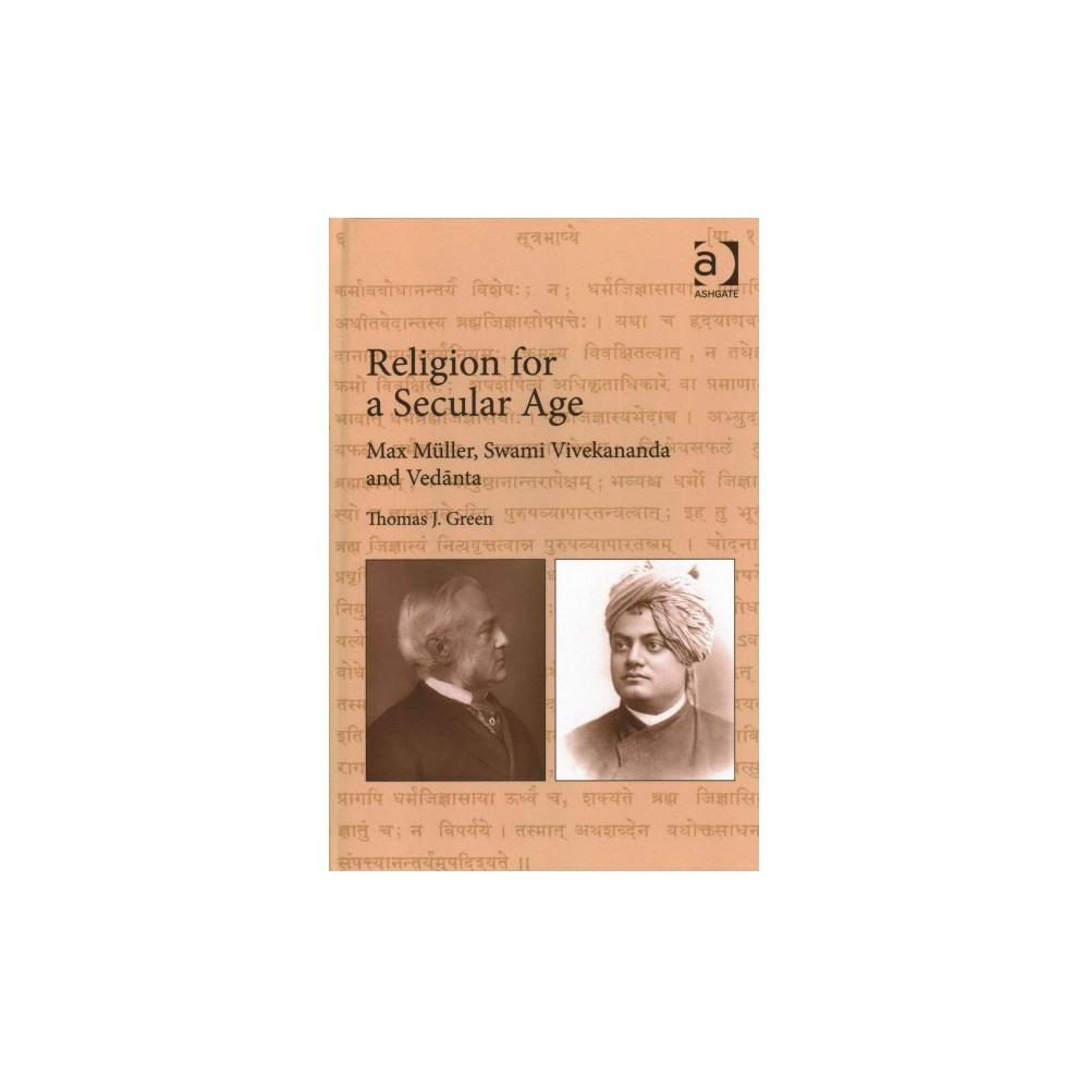 Religion for a Secular Age : Max Muller, Swami Vivekananda and Vedanta (Hardcover) (Thomas J. Green)