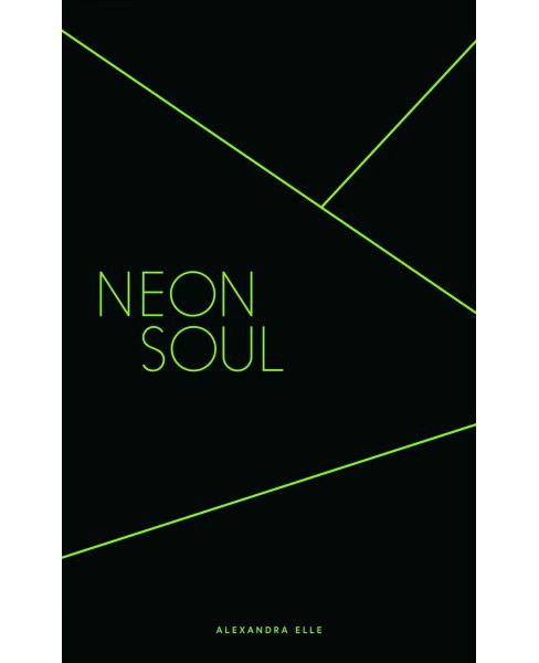 Neon Soul : A Collection of Poetry & Prose (Paperback) (Alexandra Elle) - image 1 of 1