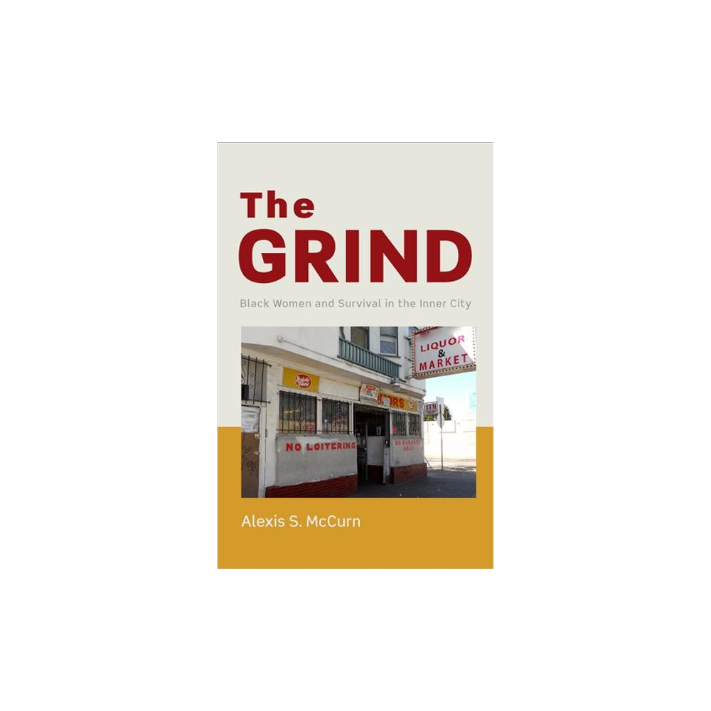 Grind : Black Women and Survival in the Inner City - by Alexis S. Mccurn (Hardcover)