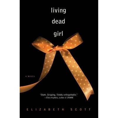 Living Dead Girl - by  Elizabeth Scott (Paperback)