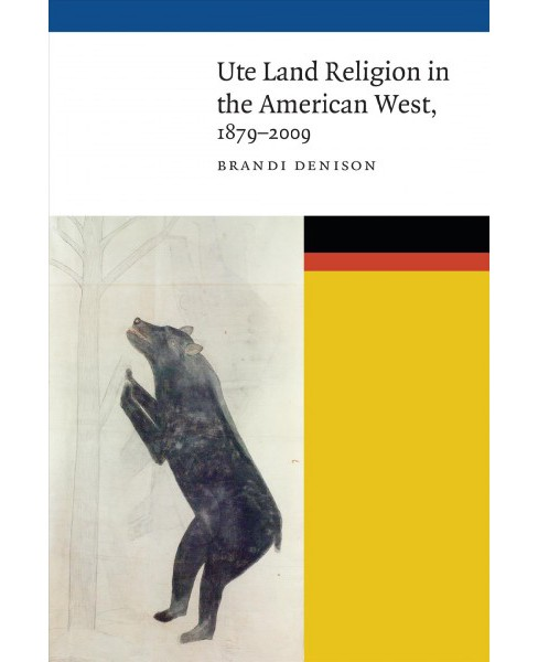Ute Land Religion in the American West 1879-2009 (Hardcover) (Brandi Denison) - image 1 of 1