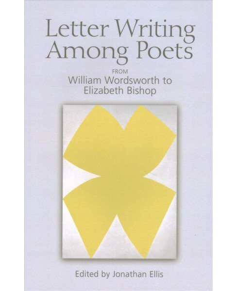 Letter Writing Among Poets : From William Wordsworth to Elizabeth Bishop (Reprint) (Paperback) - image 1 of 1