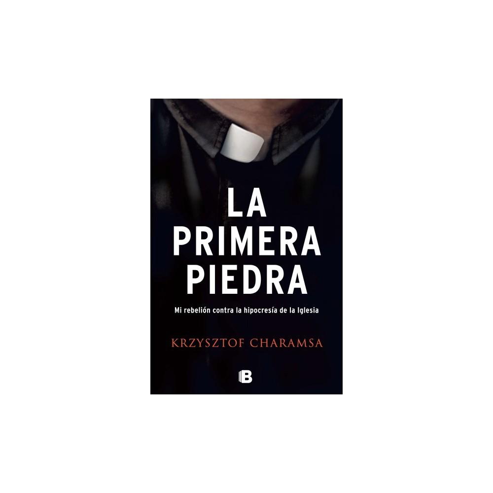 La primera piedra/ The First Stone : Mi Rebelion Contra La Hipocresia De La Iglesia - (Hardcover)
