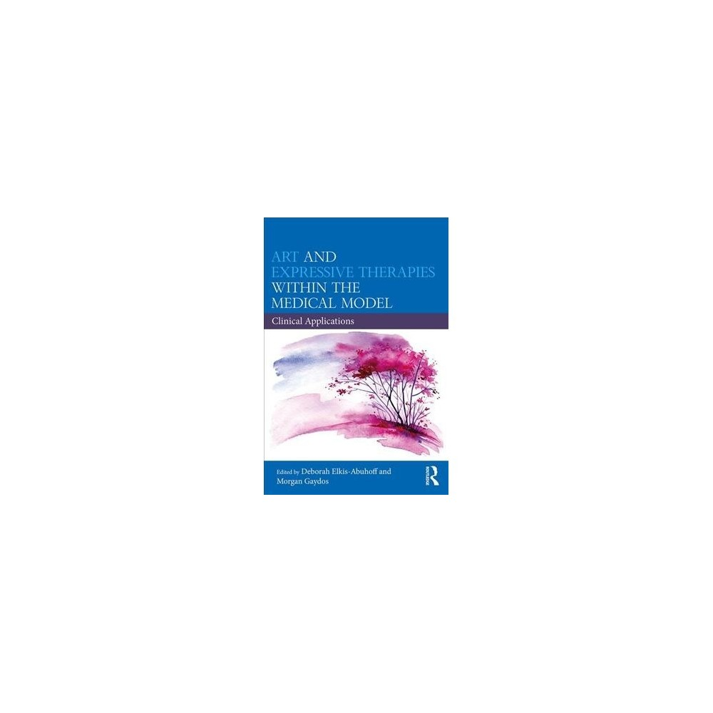 Art and Expressive Therapies Within the Medical Model : Clinical Applications - (Paperback)