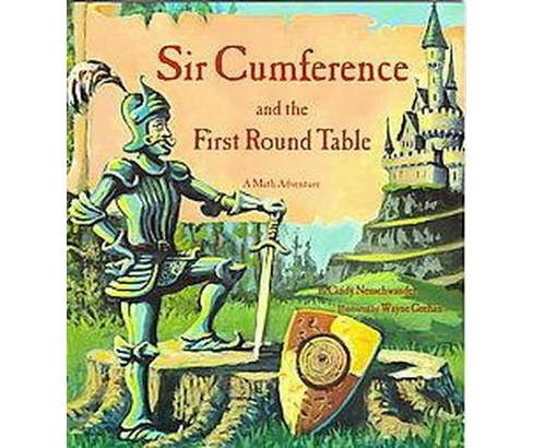 Sir Cumference and the First Round Table (Paperback) (Cindy Newschwander & Cindy Neuschwander & Wayne - image 1 of 1