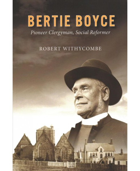 Bertie Boyce : Pioneer Clergyman, Social Reformer -  by Robert Withycombe (Paperback) - image 1 of 1
