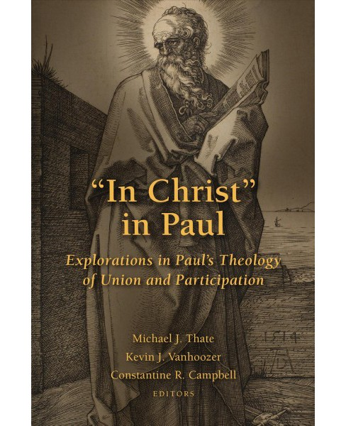 In Christ in Paul : Explorations in Paul's Theology of Union and Participation -  Reprint (Paperback) - image 1 of 1