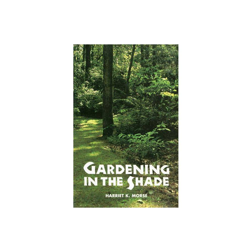 Gardening In The Shade By Harriet K Morse Paperback