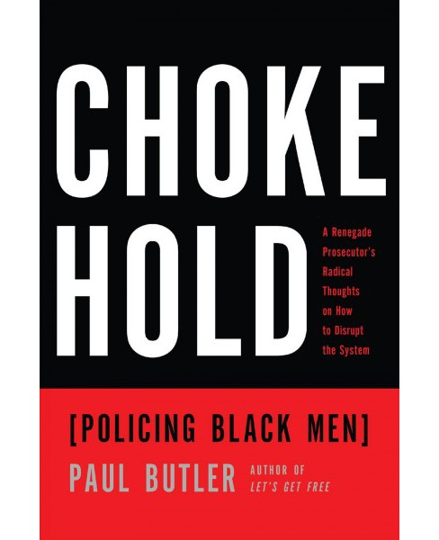Chokehold : Policing Black Men -  by Paul Butler (Hardcover) - image 1 of 1