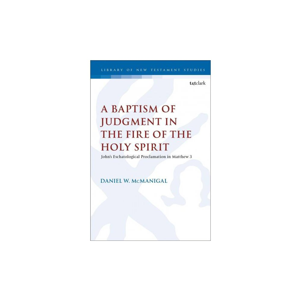 Baptism of Judgment in the Fire of the Holy Spirit : John's Eschatological Proclamation in Matthew 3