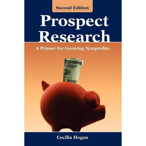 Prospect Research: A Primer for Growing Nonprofits - 2 Edition by  Cecilia Hogan (Paperback) - image 1 of 1
