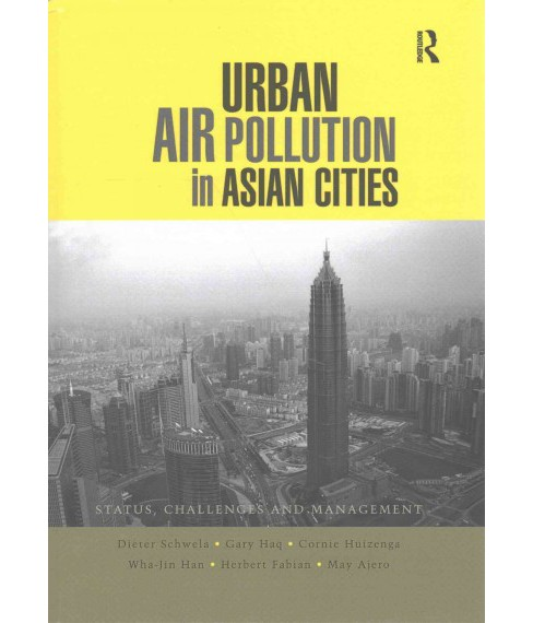 Urban Air Pollution in Asian Cities : Status, Challenges and Management (Paperback) (Dieter Schwela & - image 1 of 1