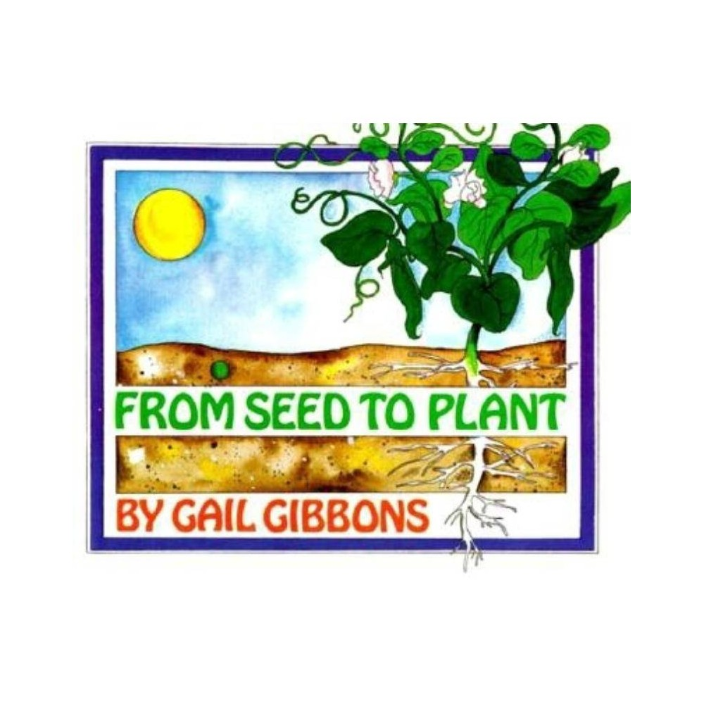From Seed To Plant By Gail Gibbons Hardcover