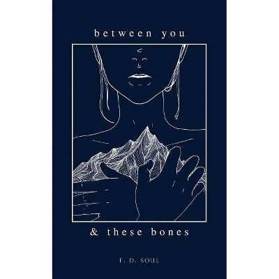 Between You and These Bones -  by Jamie Penno & F. D.  Soul (Paperback)