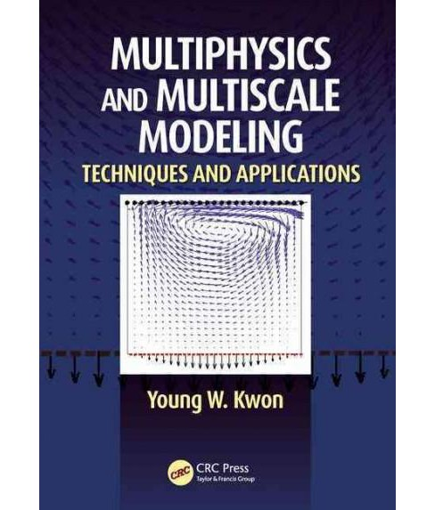 Multiphysics and Multiscale Modeling : Techniques and Applications (Hardcover) (Young W. Kwon) - image 1 of 1