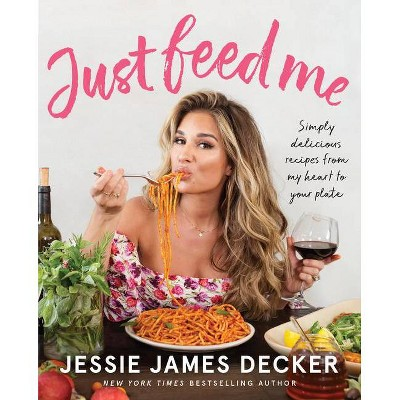 Just Feed Me - by Jessie James Decker (Paperback)