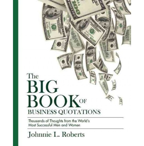 Big Book of Business Quotations : Over 1,400 of the Smartest Things Ever Said About Making Money - image 1 of 1