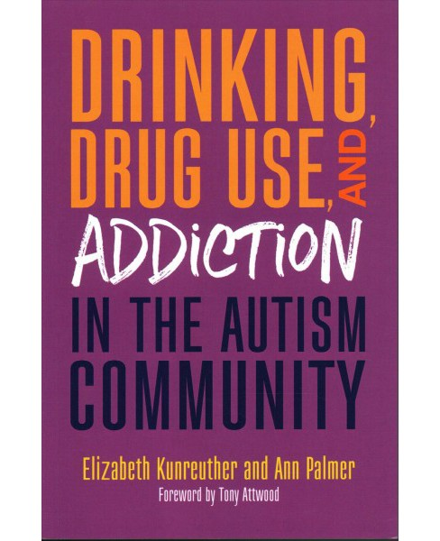Drinking, Drug Use, and Addiction in the Autism Community (Paperback) (Elizabeth Kunreuther & Ann - image 1 of 1