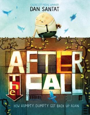 After the Fall : How Humpty Dumpty Got Back Up Again (Hardcover)(Dan Santat)