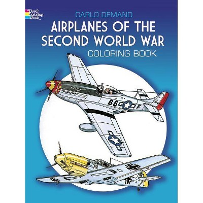 Airplanes of the Second World War Coloring Book - (Dover History Coloring Book) by  Carlo Demand (Paperback)