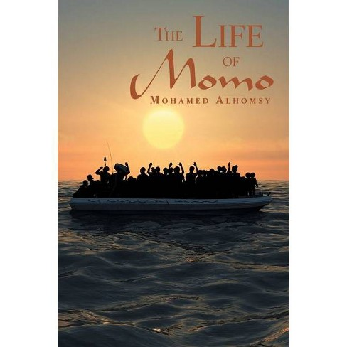 The Life of Momo - by  Mohamed Alhomsy (Paperback) - image 1 of 1
