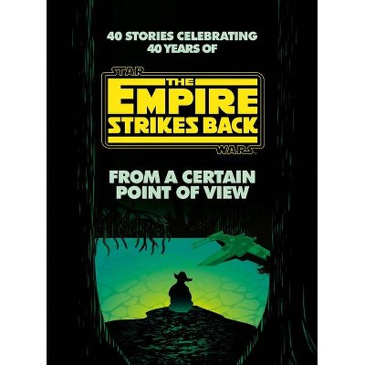 From a Certain Point of View: The Empire Strikes Back (Star Wars) - by Seth Dickinson & Hank Green (Hardcover)