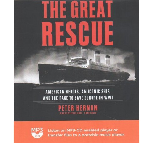 Great Rescue : American Heroes, an Iconic Ship, and the Race to Save Europe in WWI (MP3-CD) (Peter - image 1 of 1