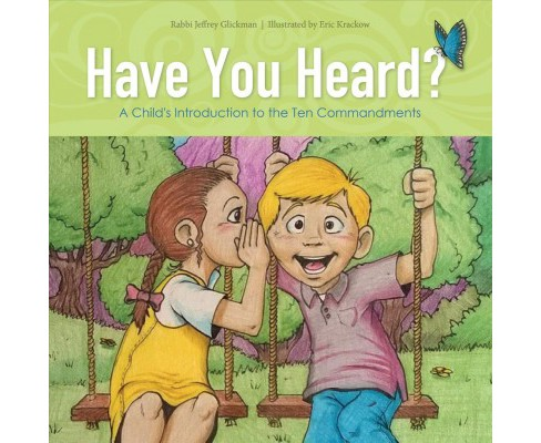 Have You Heard? : A Child's Introduction to the Ten Commandments (Hardcover) (Rabbi Jeffrey Glickman) - image 1 of 1