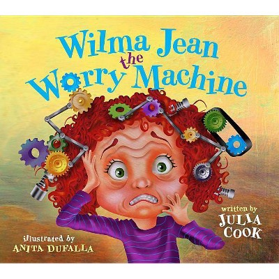 Wilma Jean the Worry Machine - by  Julia Cook (Paperback)
