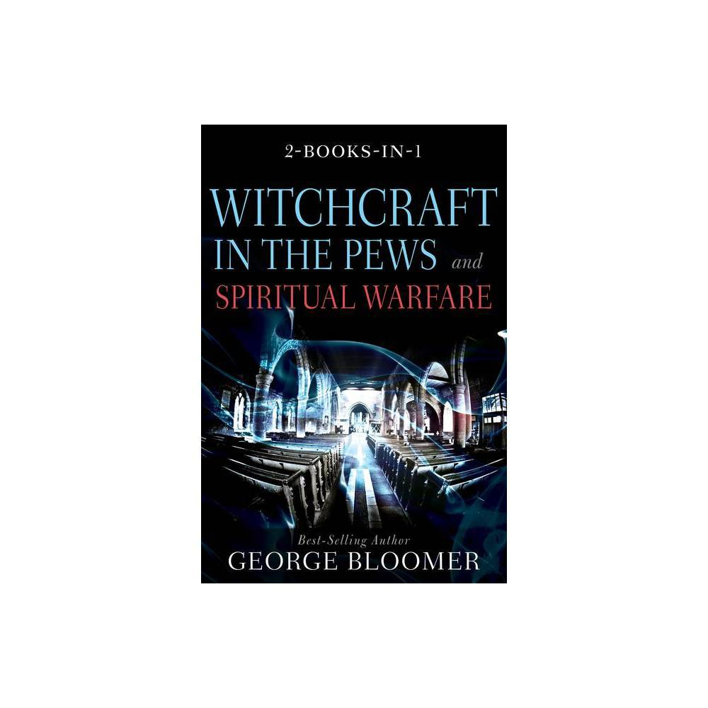 Witchcraft In The Pews And Spiritual Warfare By George Bloomer Hardcover