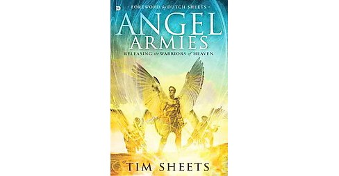 Angel Armies : Releasing the Warriors of Heaven (Paperback) (Tim Sheets) - image 1 of 1