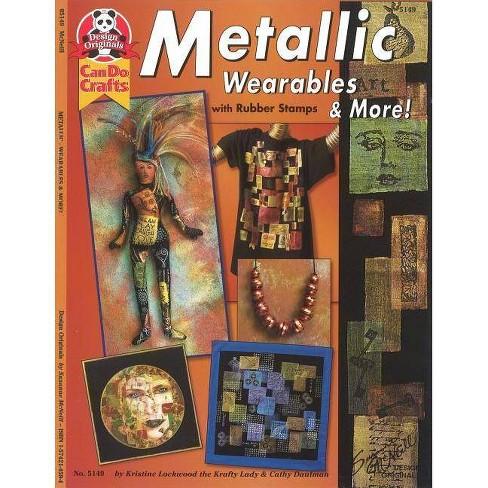 Metallic Wearables & More - by  Kristine Lockwood (Paperback) - image 1 of 1