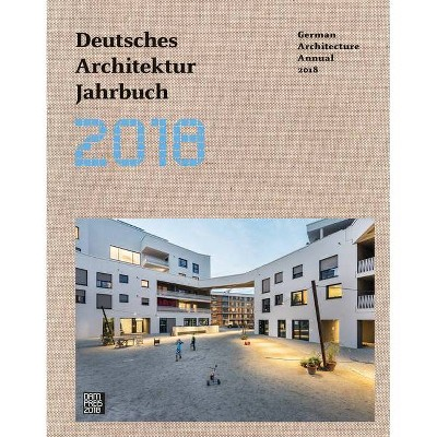 German Architecture Annual 2018 - by  Yorck Förster & Christina Gräwe & Peter Cachola Schmal (Hardcover)