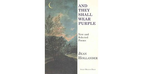 And They Shall Wear Purple : New and Selected Poems (Paperback) (Jean Hollander) - image 1 of 1