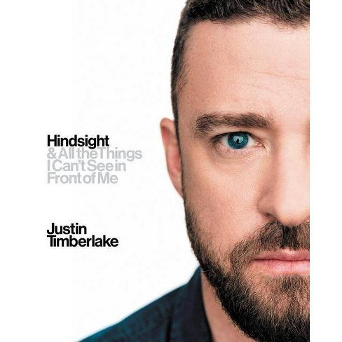 Hindsight & All the Things I Can't See in Front of Me -  by Justin Timberlake (Hardcover) - image 1 of 1