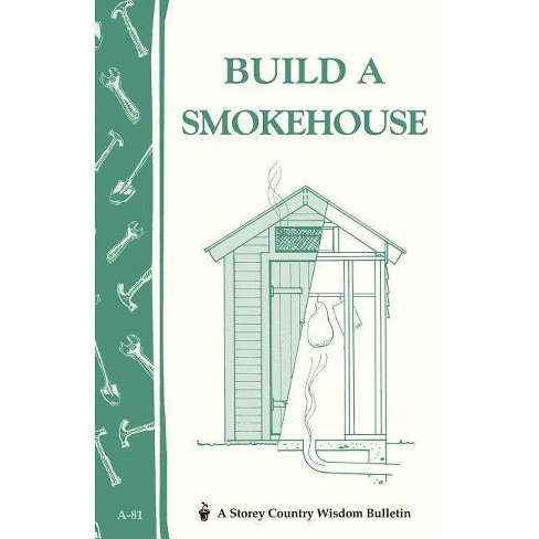Build a Smokehouse - (Storey Country Wisdom Bulletin) by  Ed Epstein (Paperback) - image 1 of 1