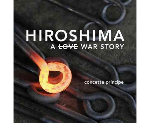 Hiroshima : A Love War Story (Paperback) (Concetta Principe) - image 1 of 1