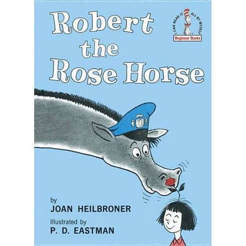 Robert the Rose Horse - (Beginner Books(r)) by  Joan Heilbroner (Hardcover) - image 1 of 1