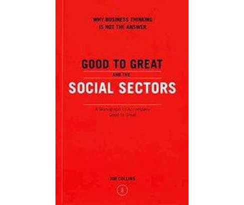 Good to Great and the Social Sectors : Why Business Thinking is Not the Answer (Paperback) (James C. - image 1 of 1
