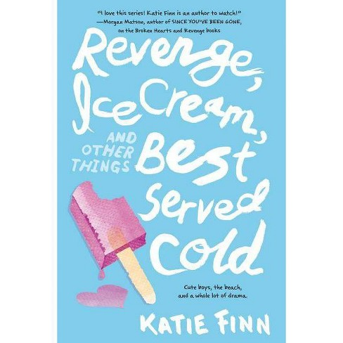 Revenge, Ice Cream, and Other Things Best Served Cold - (Broken Hearts & Revenge Novel) by  Katie Finn - image 1 of 1