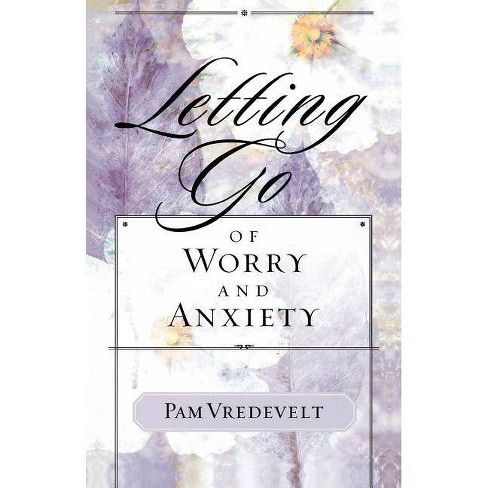 Letting Go of Worry and Anxiety - by  Pam Vredevelt (Paperback) - image 1 of 1