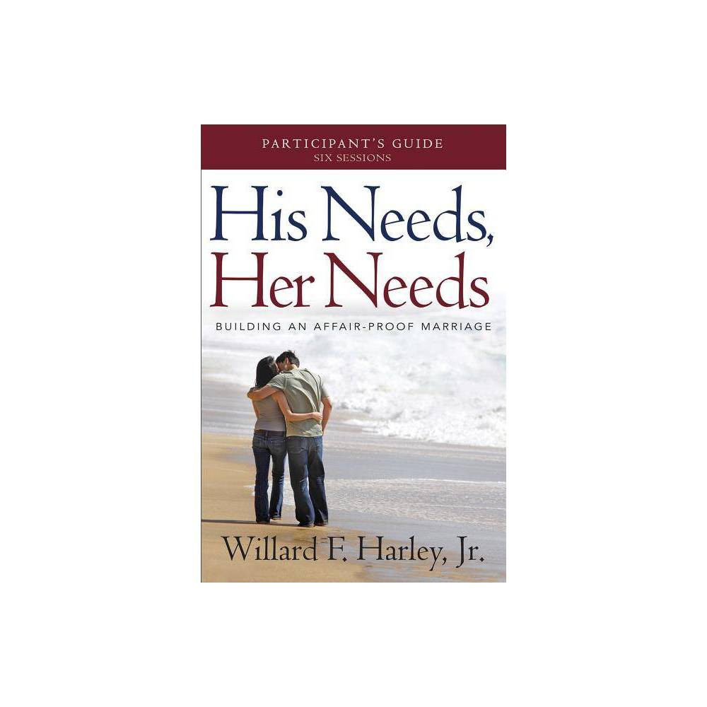 His Needs Her Needs Participant S Guide By Willard F Harley Paperback
